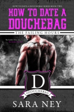 Review: How to Date A Douchebag-The Failing Hours by Sara Ney